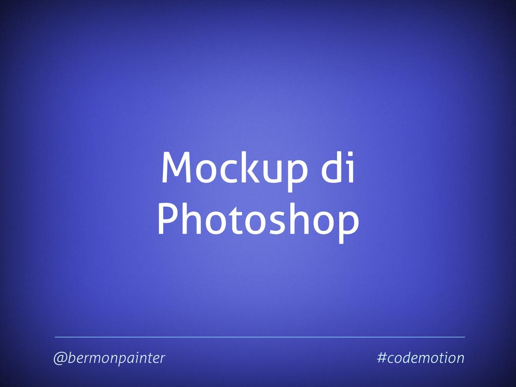 Mockup di Photoshop @bermonpainter #codemotion