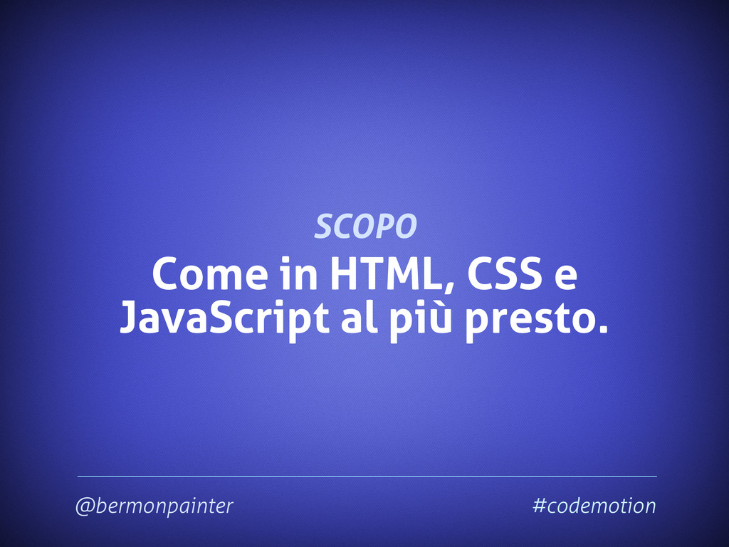 @bermonpainter #codemotion Come in HTML, CSS e ...