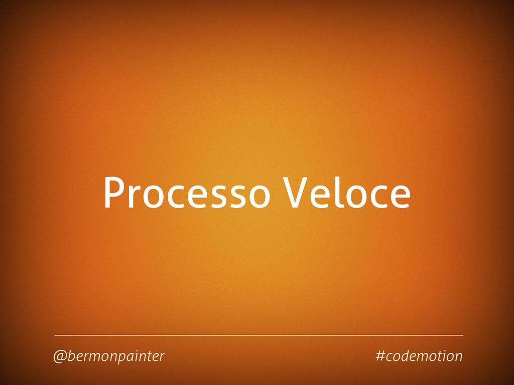 Processo Veloce @bermonpainter #codemotion