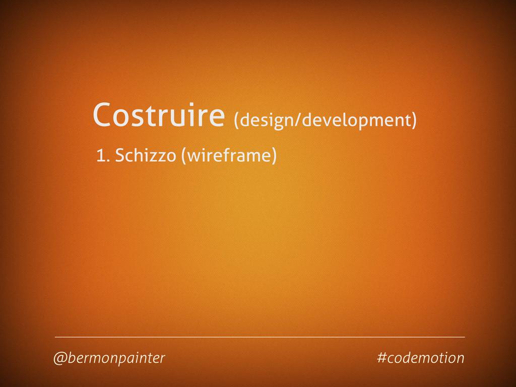Costruire (design/development) 1. Schizzo (wire...