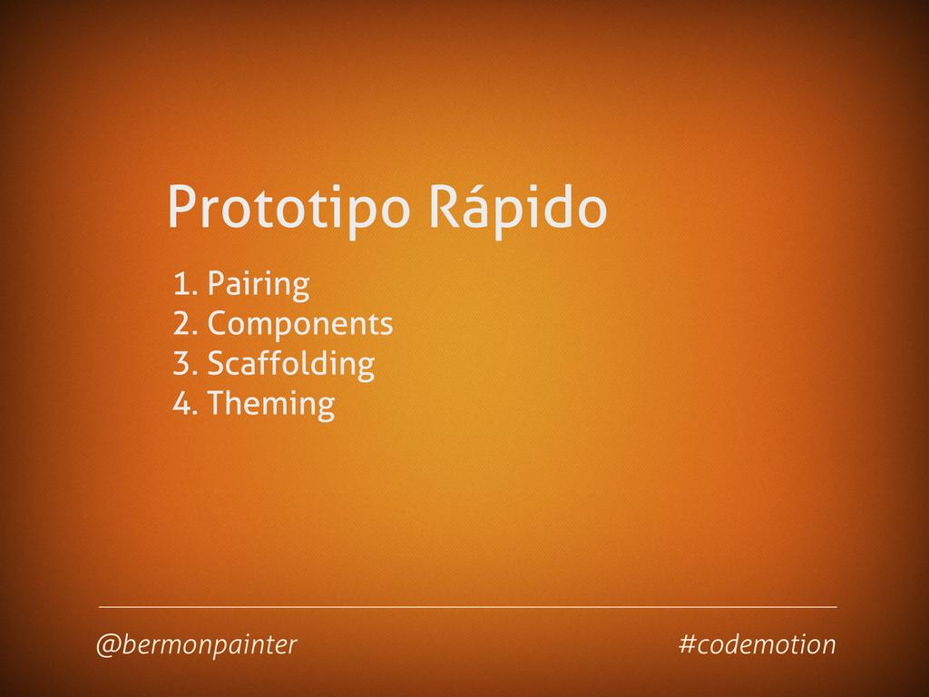 Prototipo Rápido 1. Pairing 2. Components 3. Sc...