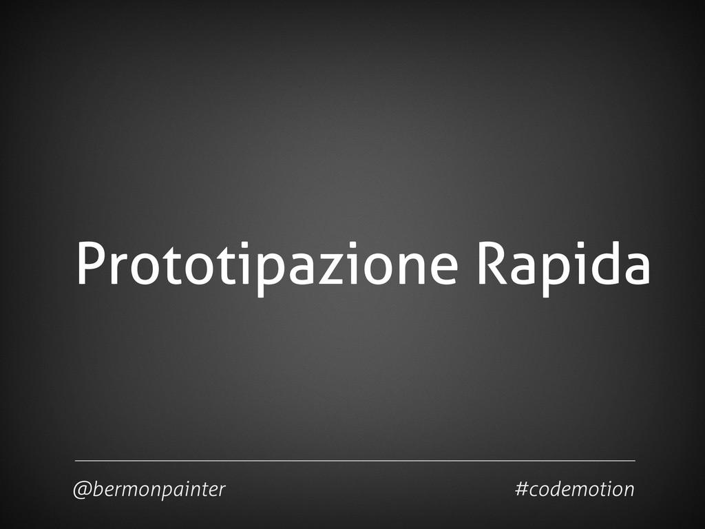 Prototipazione Rapida @bermonpainter #codemotion