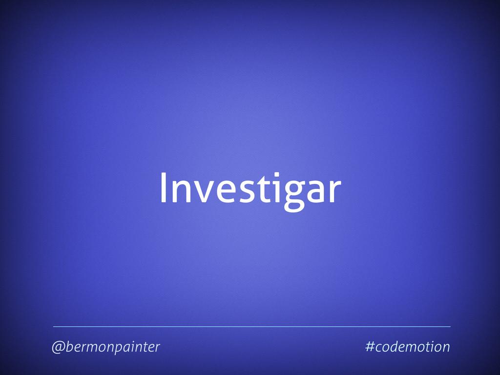 Investigar @bermonpainter #codemotion