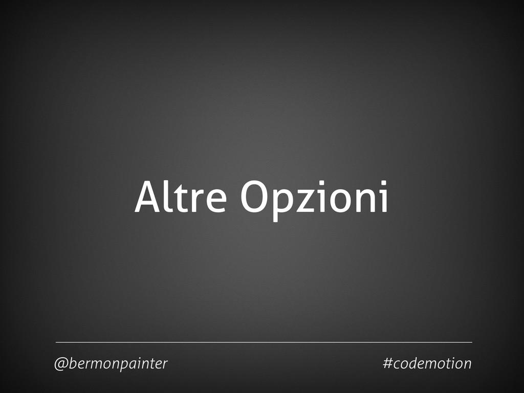 Altre Opzioni @bermonpainter #codemotion