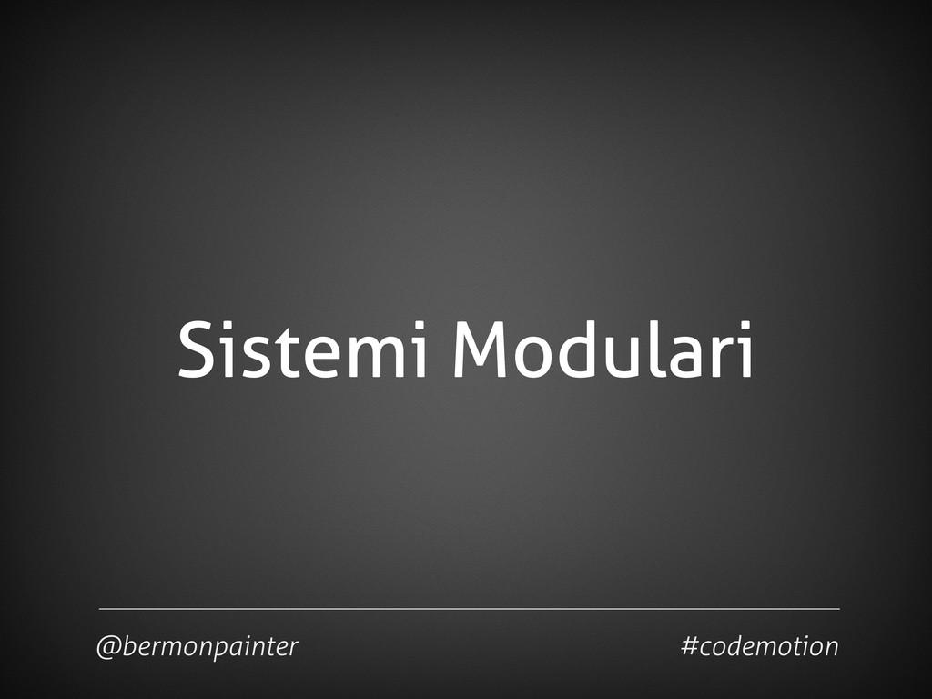 Sistemi Modulari @bermonpainter #codemotion