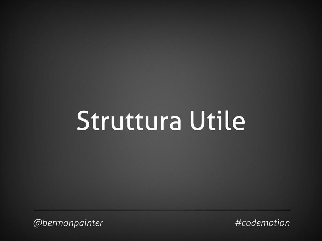 Struttura Utile @bermonpainter #codemotion