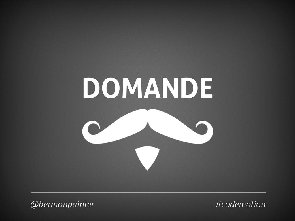 DOMANDE @bermonpainter #codemotion