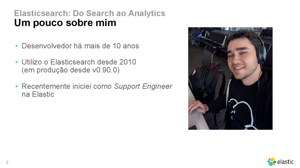 2 Elasticsearch: Do Search ao Analytics Um pouc...