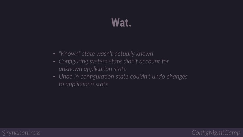"""• """"Known"""" state wasn't actually known • Configur..."""
