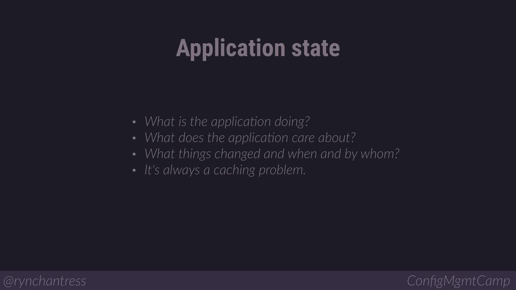 Application state @rynchantress ConfigMgmtCamp •...