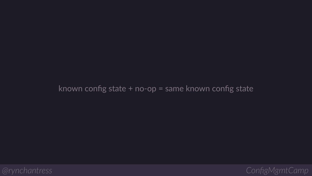 known config state + no-op = same known config st...