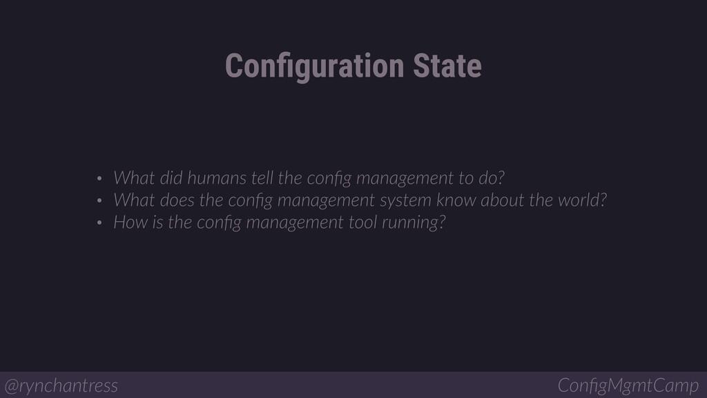 Configuration State @rynchantress ConfigMgmtCamp ...