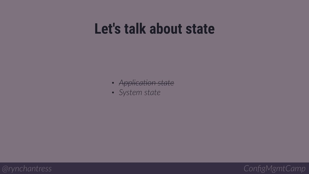 • ApplicaBon state • System state Let's talk ab...