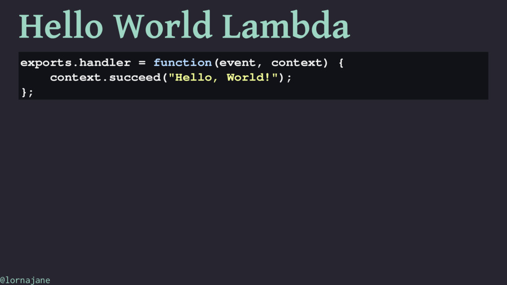 Hello World Lambda exports.handler = function(e...