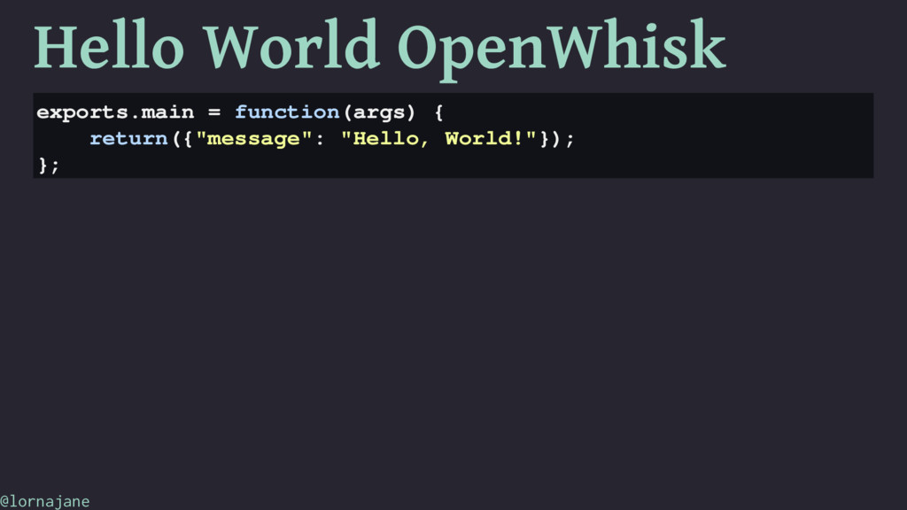 Hello World OpenWhisk exports.main = function(a...
