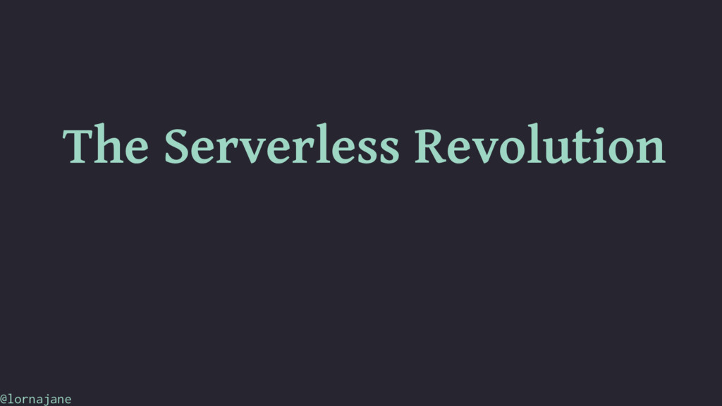 The Serverless Revolution @lornajane