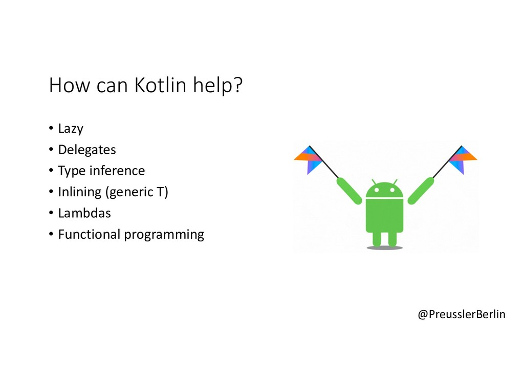 @PreusslerBerlin How can Kotlin help? • Lazy • ...