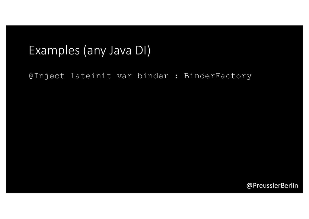 @PreusslerBerlin Examples (any Java DI) @Inject...