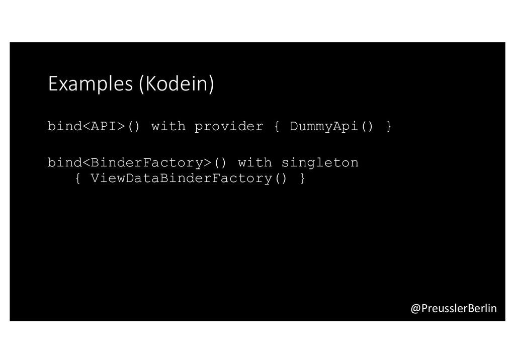 @PreusslerBerlin Examples (Kodein) bind<API>() ...