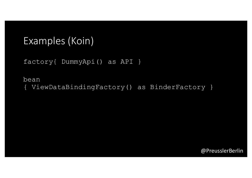 @PreusslerBerlin Examples (Koin) factory{ Dummy...