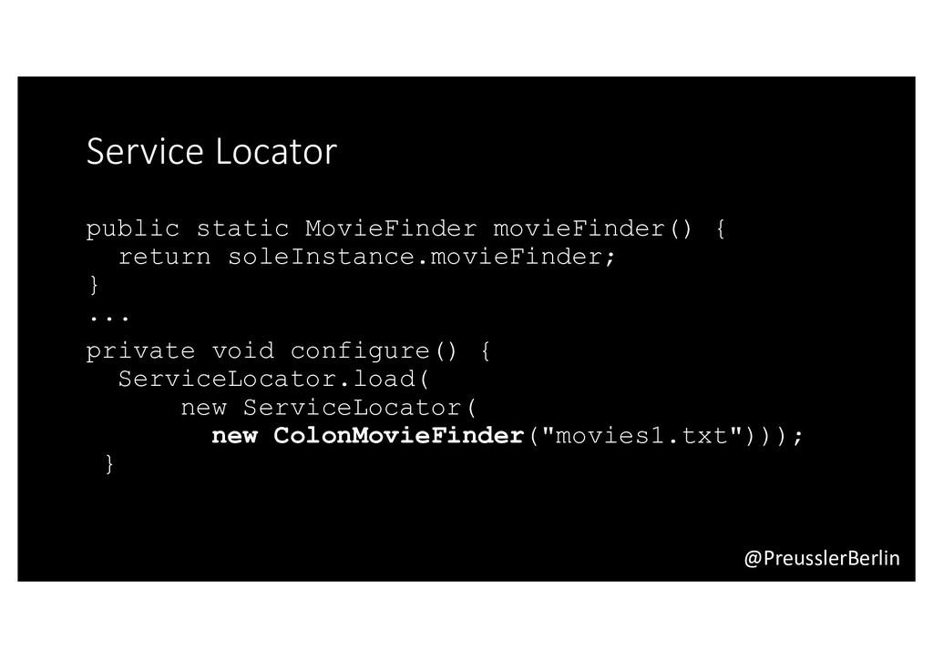 @PreusslerBerlin Service Locator public static ...