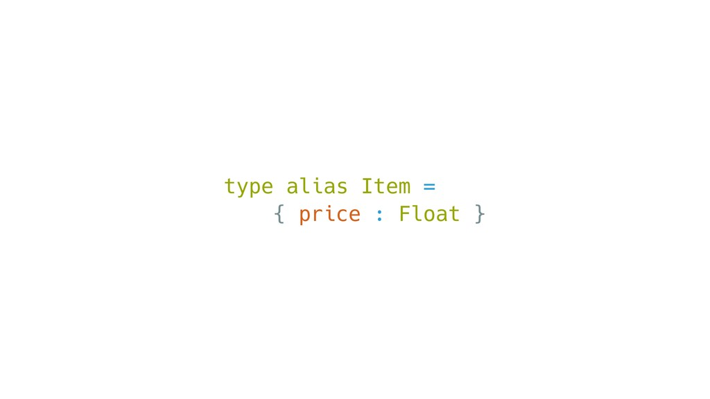 type alias Item = { price : Float }