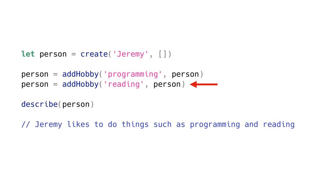 let person = create('Jeremy', []) person = addH...