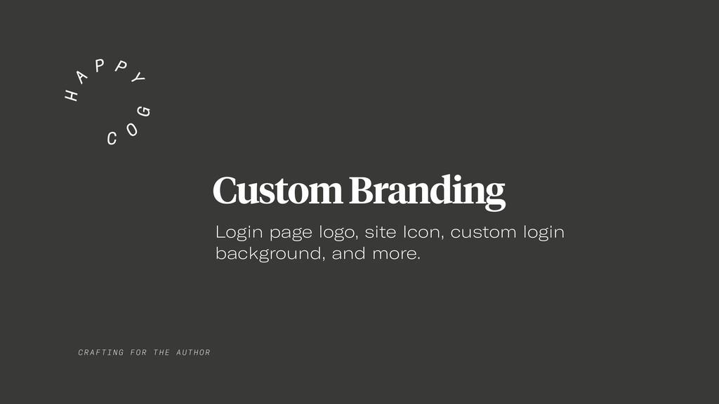 CRAF TIN G FO R TH E AUTHOR Custom Branding Log...