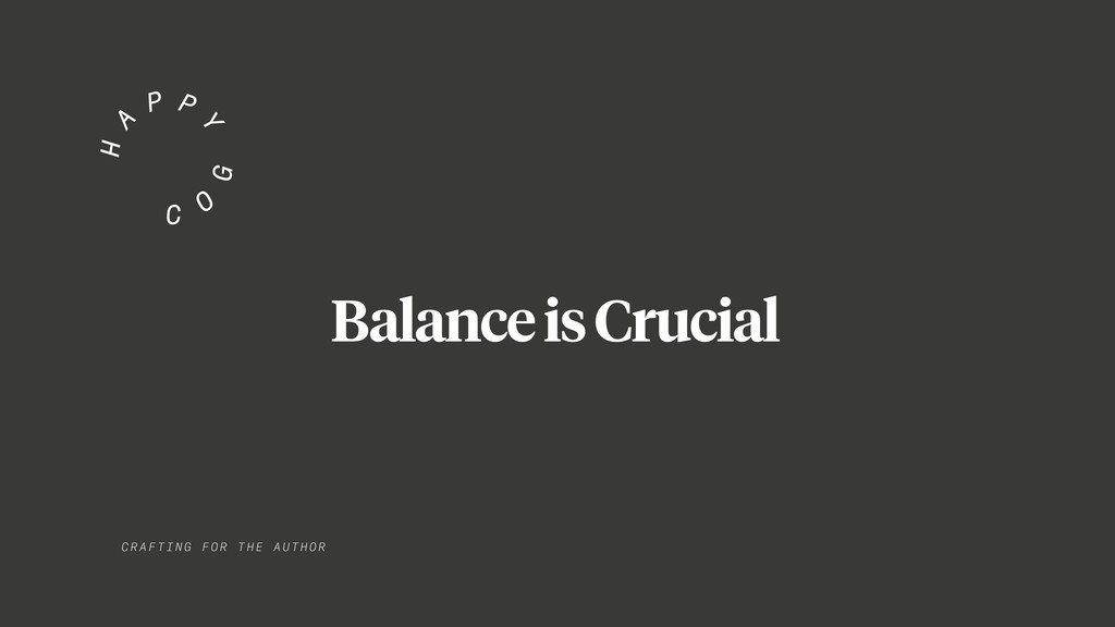 CRAF TIN G FO R TH E AUTHOR Balance is Crucial