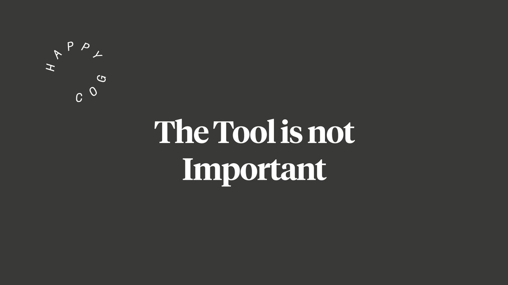 The Tool is not Important