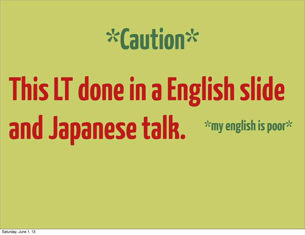 This LT done in a English slide and Japanese ta...