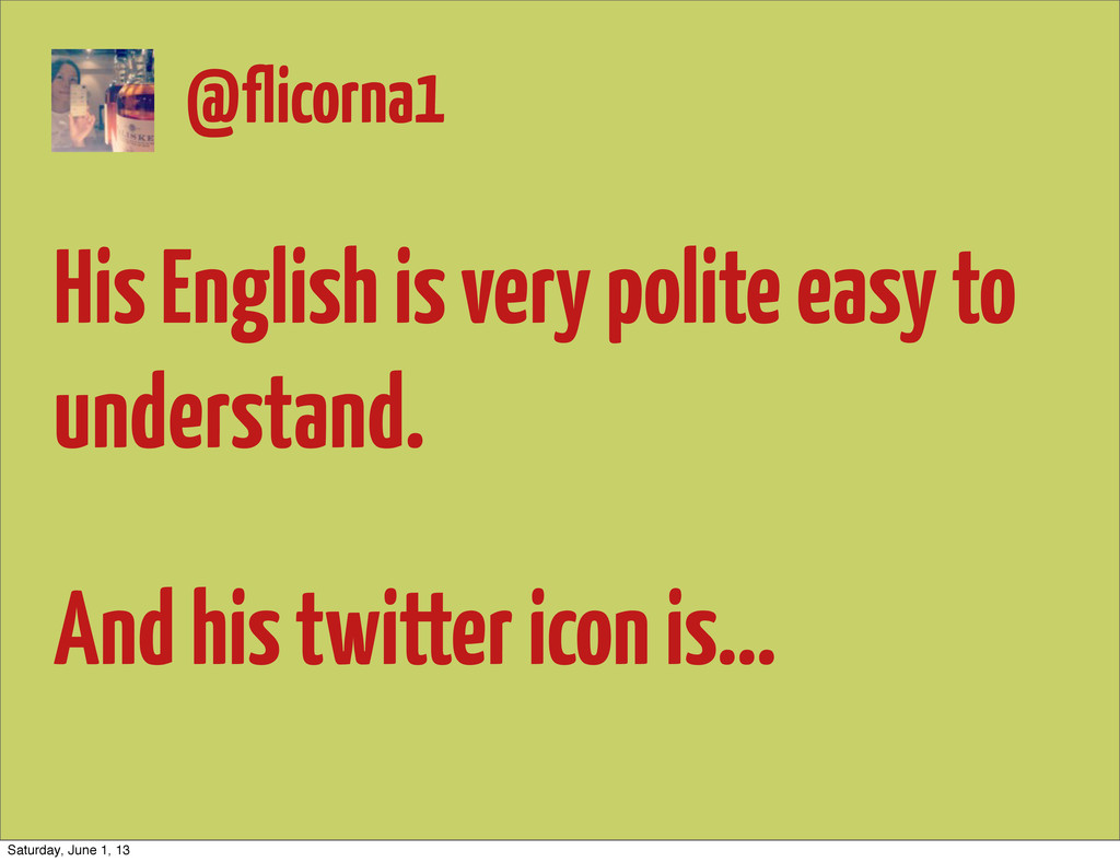 His English is very polite easy to understand. ...