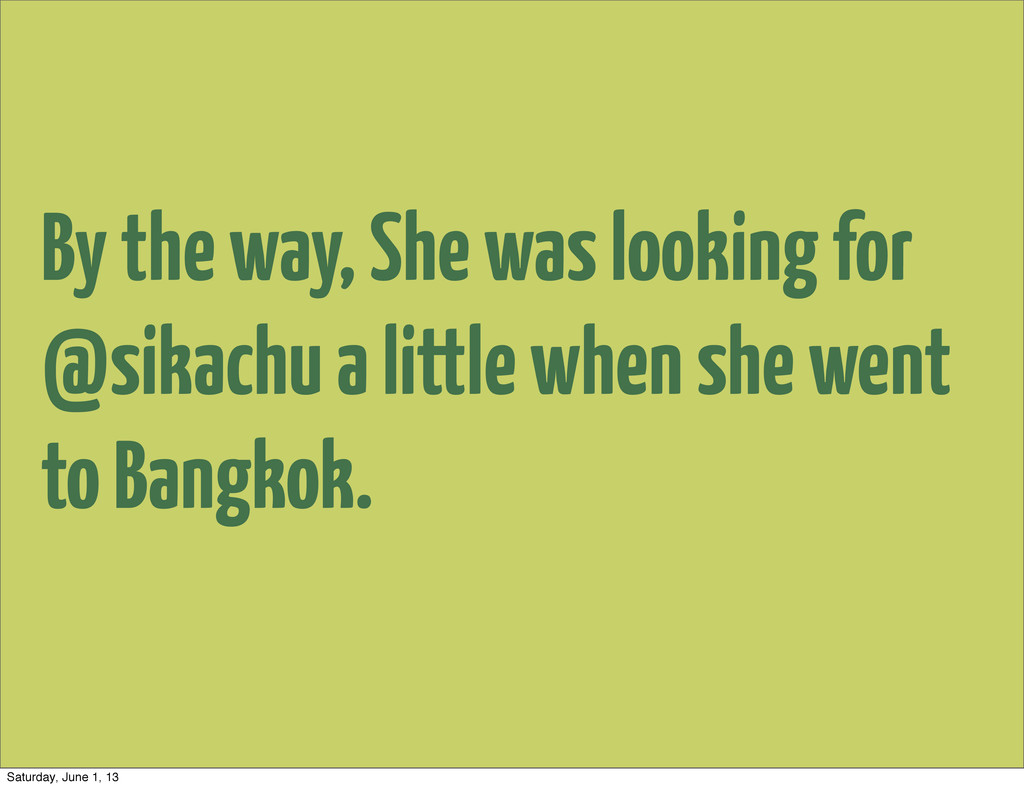 By the way, She was looking for @sikachu a litt...