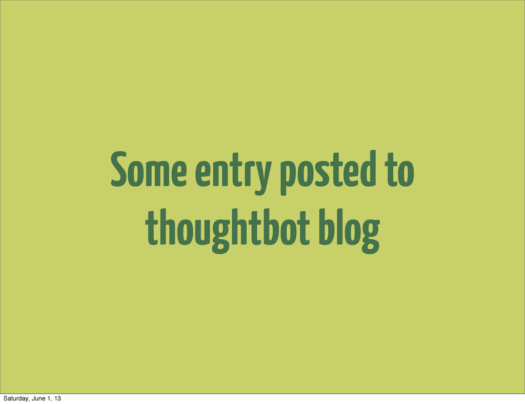 Some entry posted to thoughtbot blog Saturday, ...