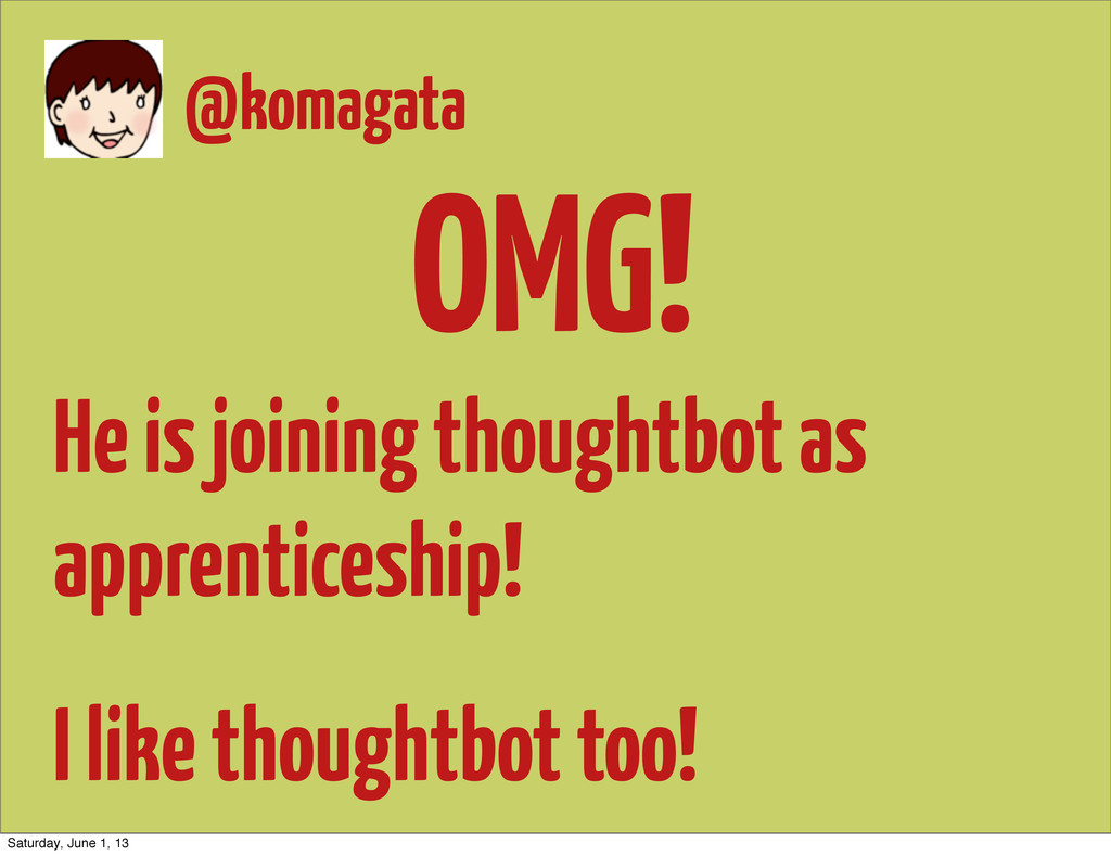 OMG! He is joining thoughtbot as apprenticeship...