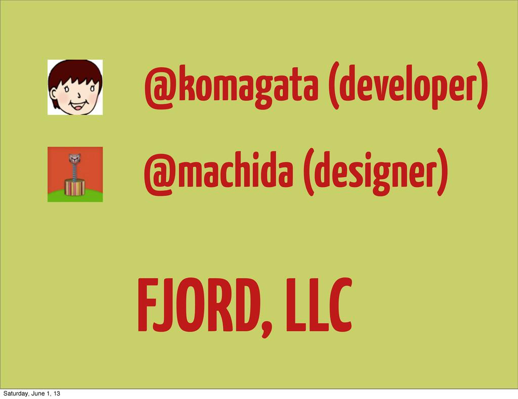 @komagata (developer) @machida (designer) FJORD...