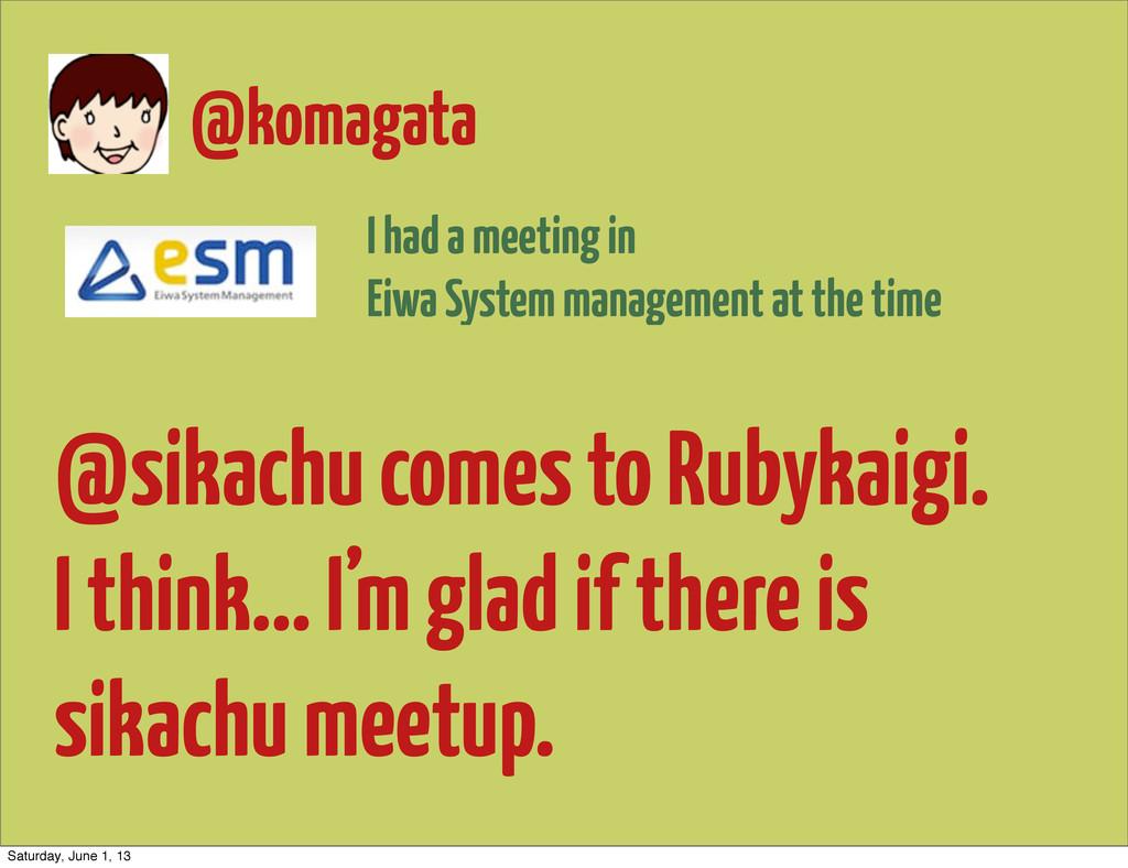 @sikachu comes to Rubykaigi. I think... I'm gla...