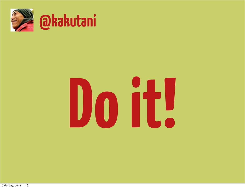 @kakutani Do it! Saturday, June 1, 13
