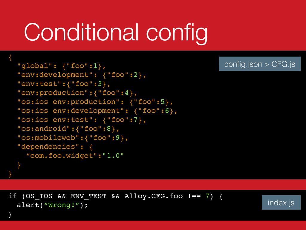 if (OS_IOS && ENV_TEST && Alloy.CFG.foo !== 7) ...