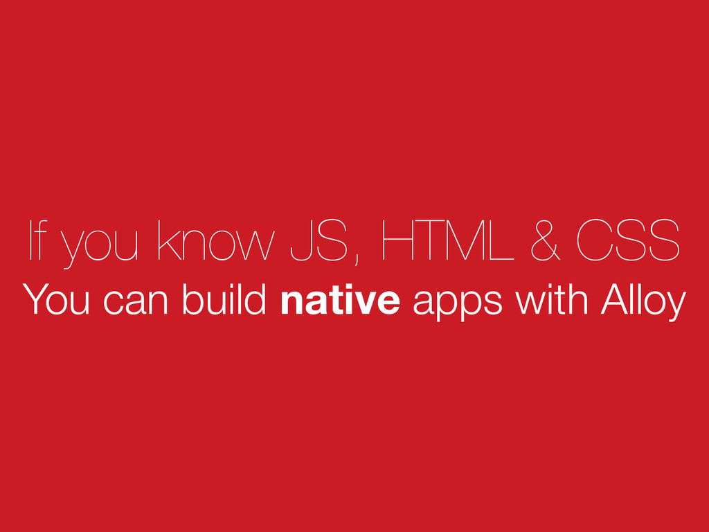 If you know JS, HTML & CSS You can build native...