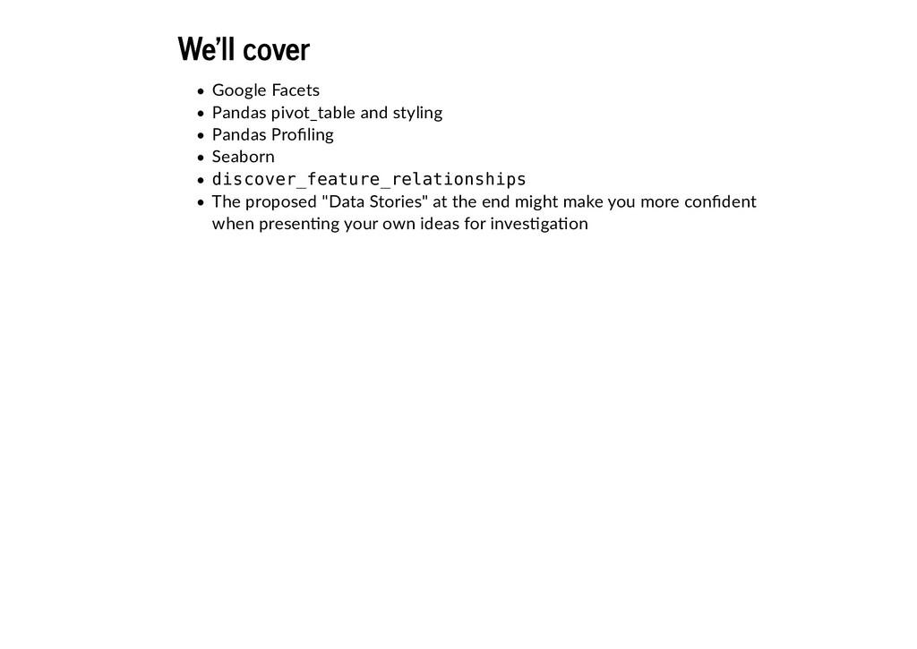 We'll cover We'll cover Google Facets Pandas pi...