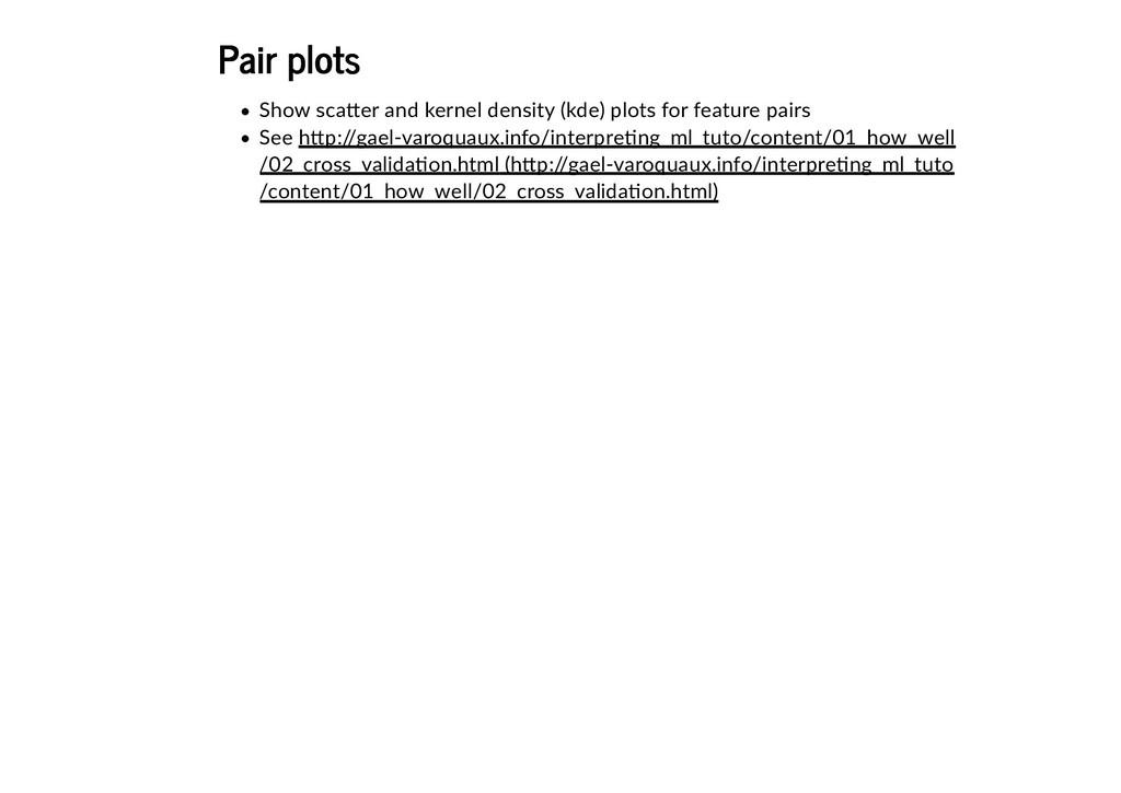 Pair plots Pair plots Show sca�er and kernel de...