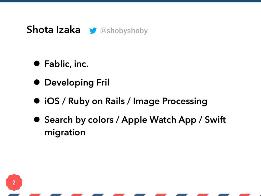 Shota Izaka • Fablic, inc. • Developing Fril • ...