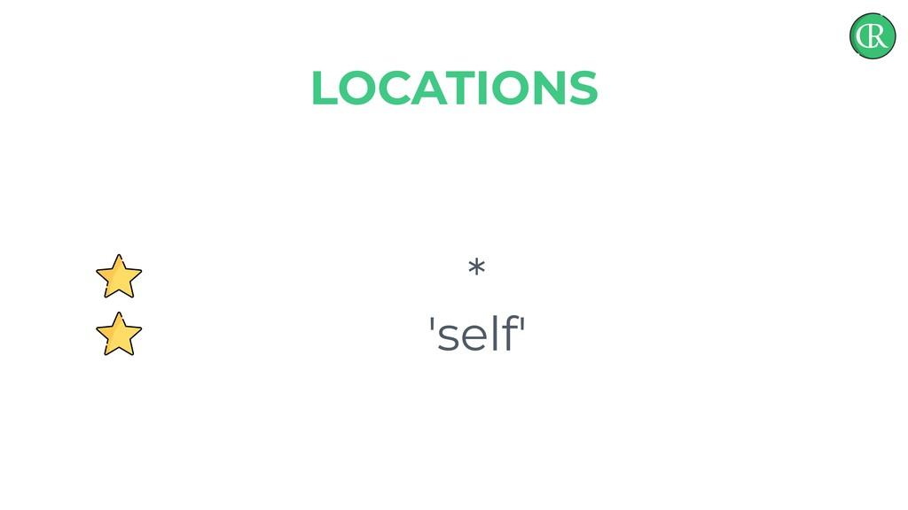 * 'self' LOCATIONS
