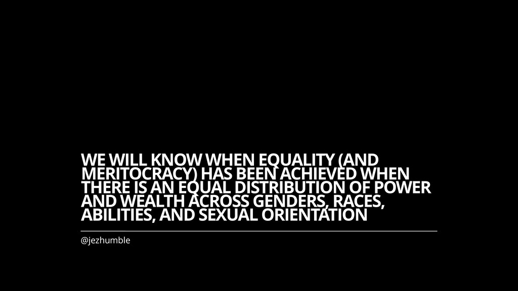 WE WILL KNOW WHEN EQUALITY (AND MERITOCRACY) HA...
