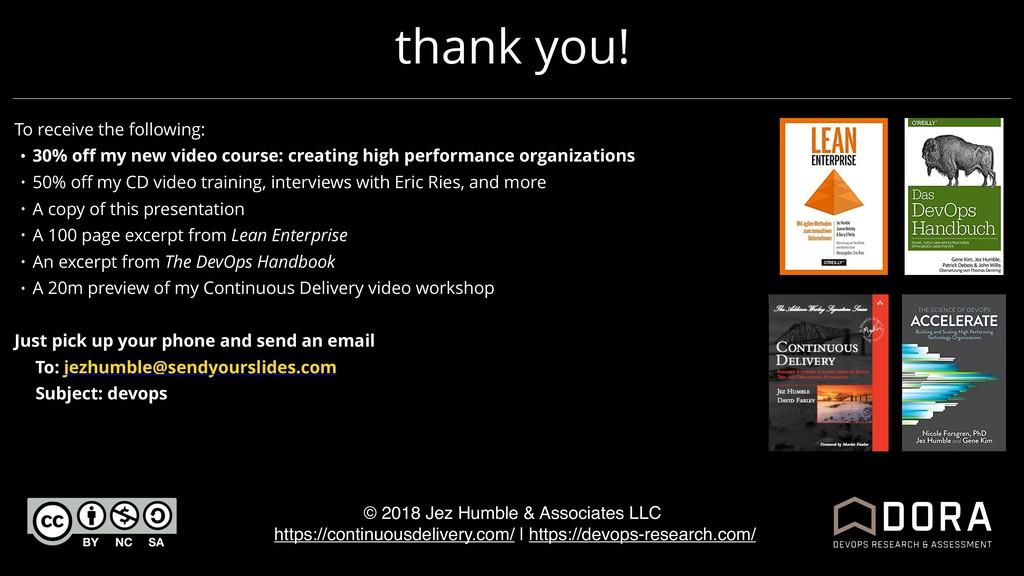 thank you! © 2018 Jez Humble & Associates LLC h...