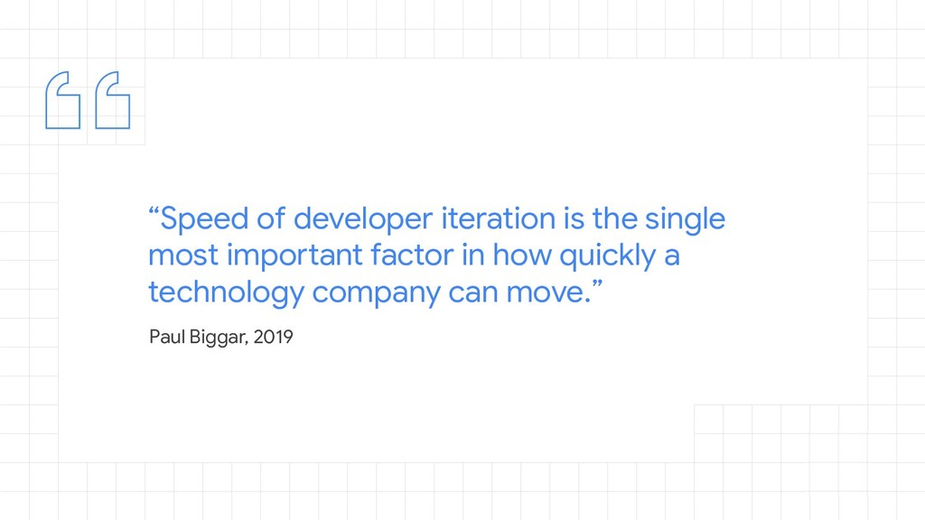 """""""Speed of developer iteration is the single mos..."""