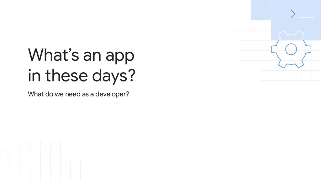 What do we need as a developer? What's an app i...