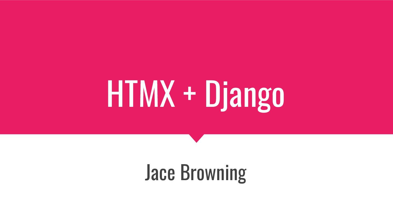 HTMX + Django Jace Browning