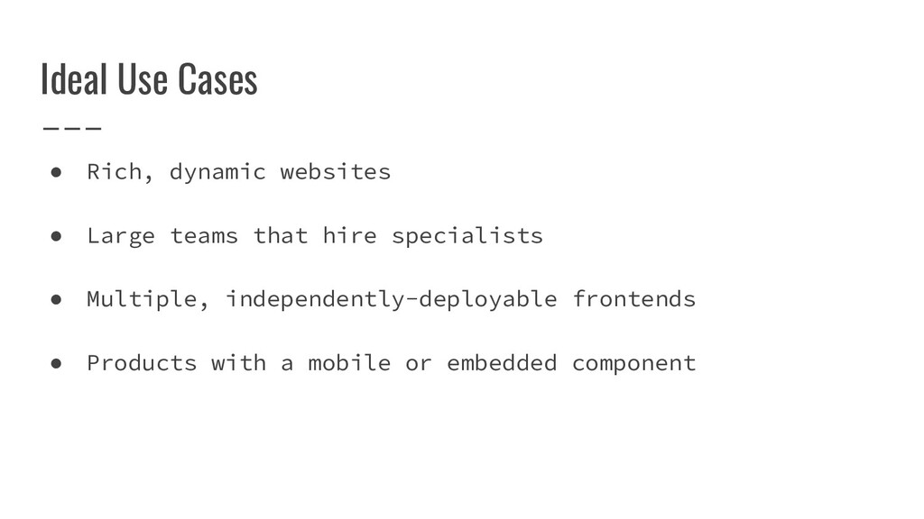 Ideal Use Cases ● Rich, dynamic websites ● Larg...